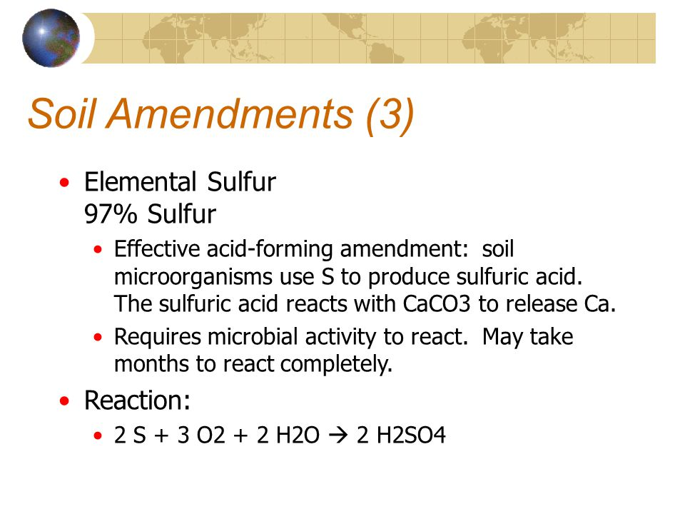 Soil Amendments (3) Elemental Sulfur 97% Sulfur Reaction: