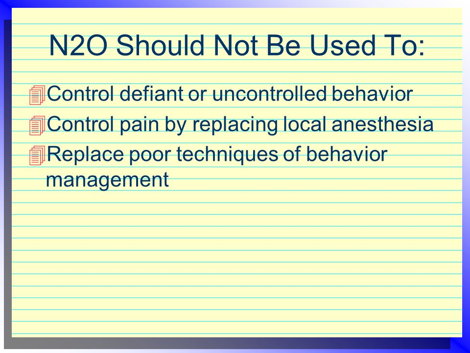 N2O Should Not Be Used To: