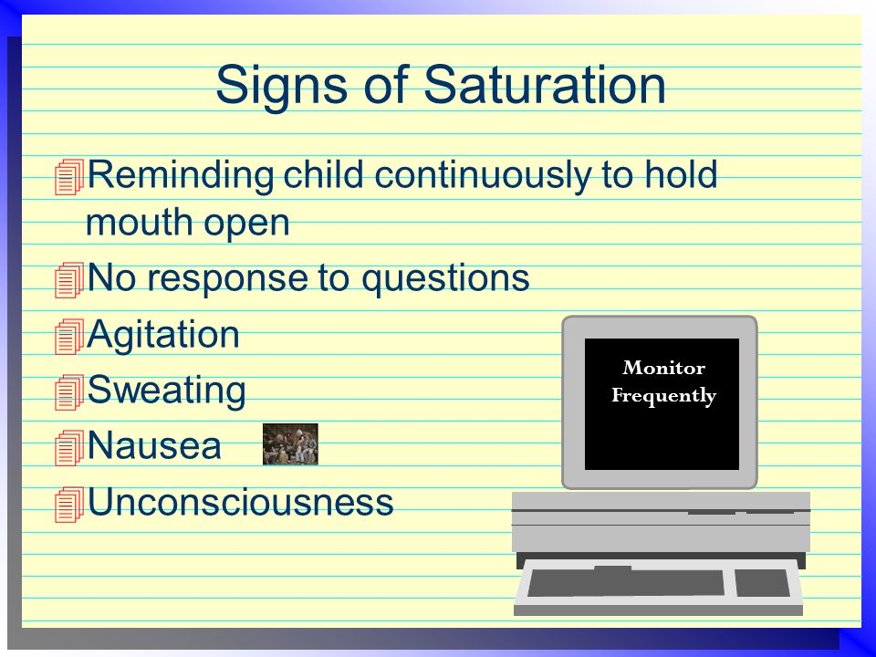 Signs of Saturation Reminding child continuously to hold mouth open