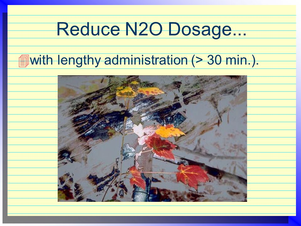 Reduce N2O Dosage... with lengthy administration (> 30 min.).