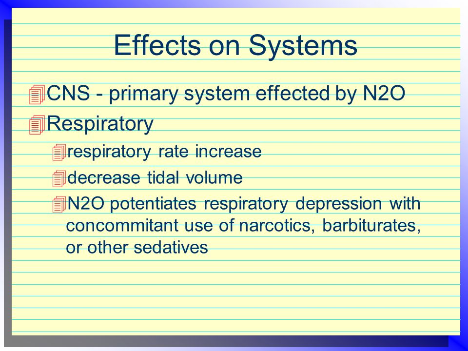 Effects on Systems CNS - primary system effected by N2O Respiratory