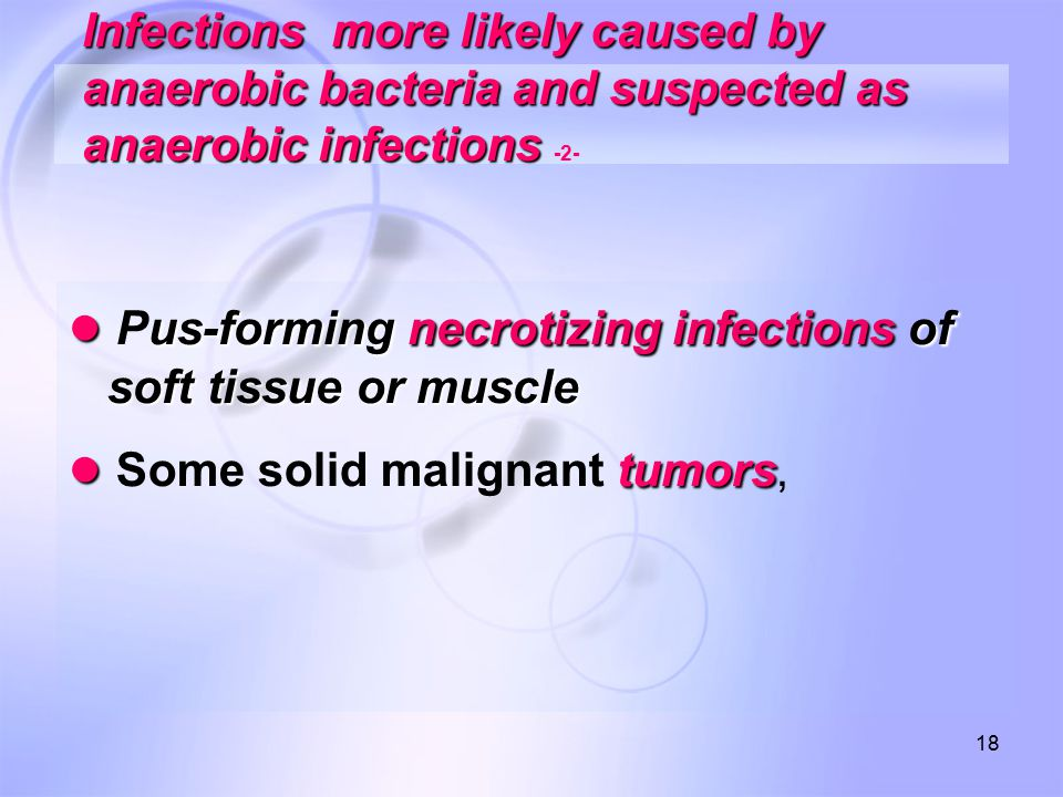 ● Pus-forming necrotizing infections of soft tissue or muscle