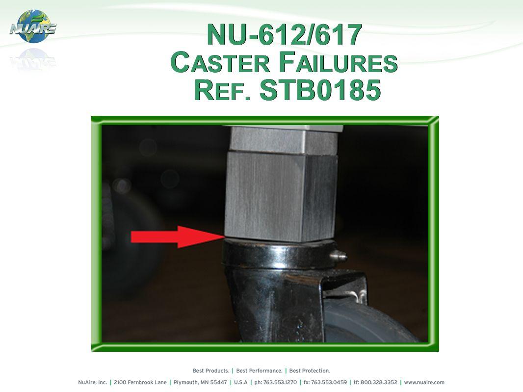 NU-612/617 CASTER FAILURES REF. STB0185