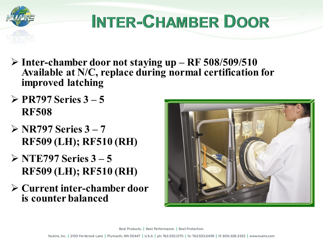 INTER-CHAMBER DOOR Inter-chamber door not staying up – RF 508/509/510 Available at N/C, replace during normal certification for improved latching.