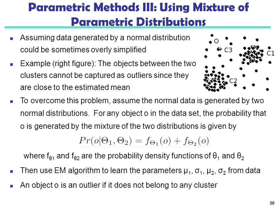 Parametric Methods III: Using Mixture of Parametric Distributions