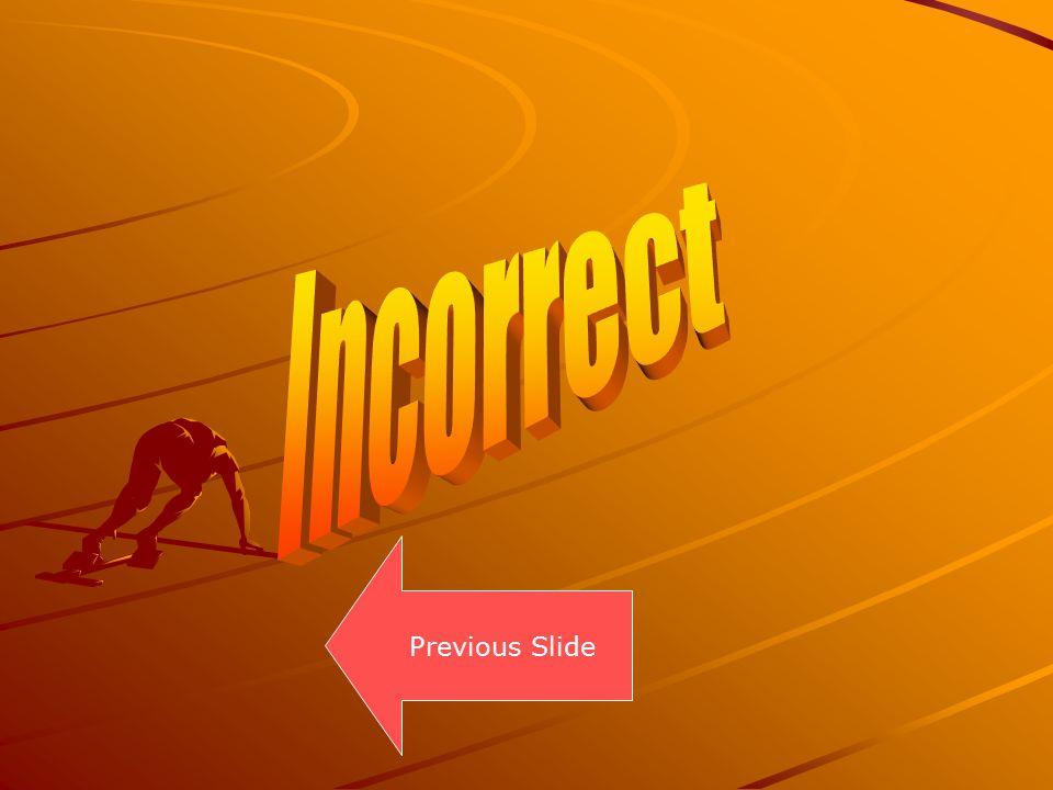 Incorrect Previous Slide