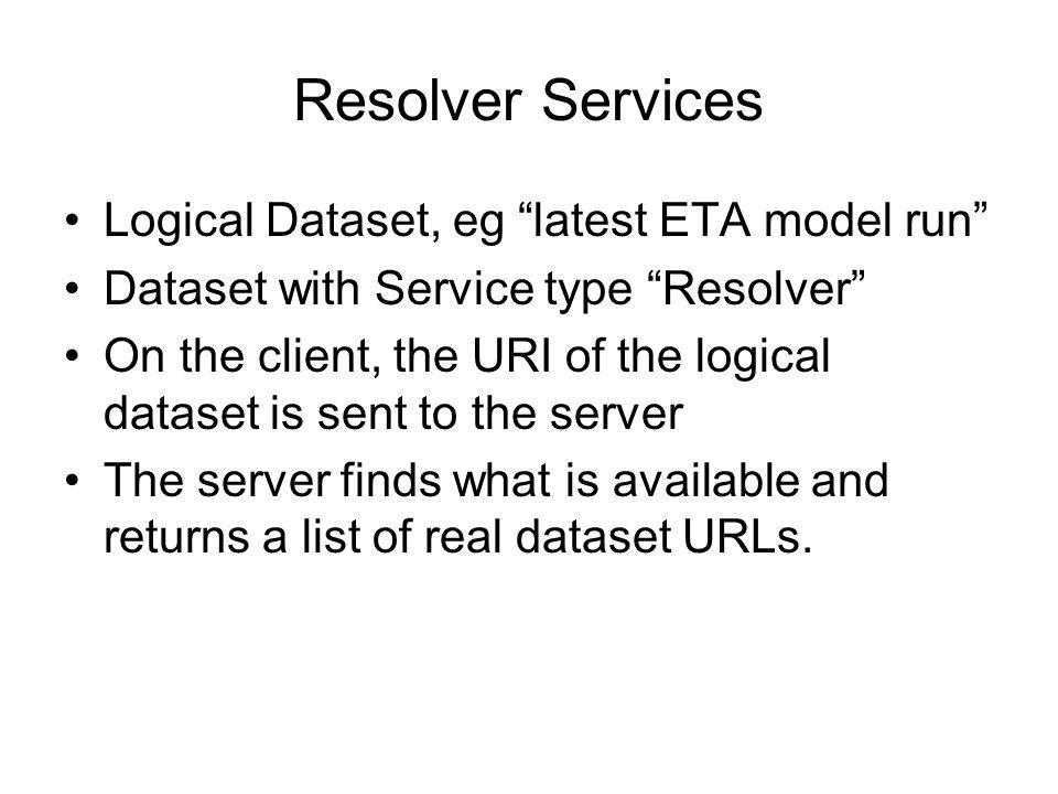 Resolver Services Logical Dataset, eg latest ETA model run