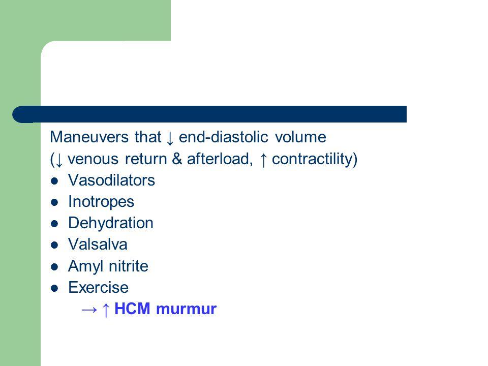 Maneuvers that ↓ end-diastolic volume