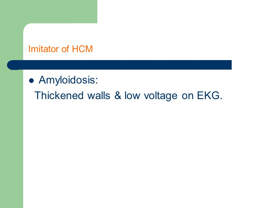 Thickened walls & low voltage on EKG.