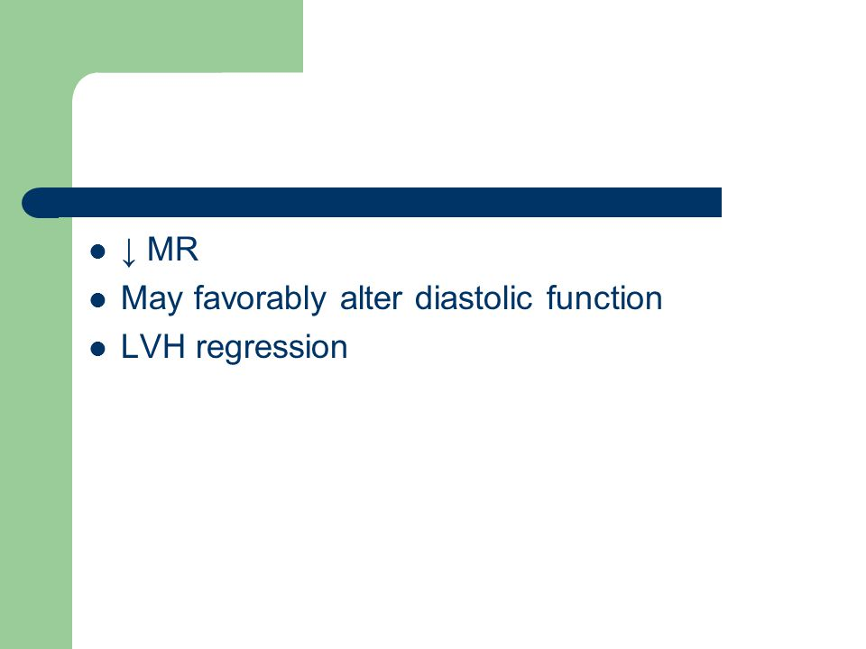 ↓ MR May favorably alter diastolic function LVH regression