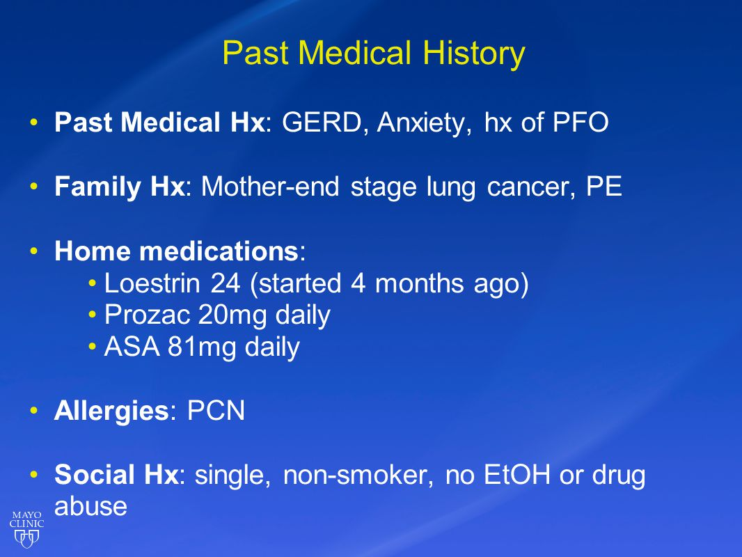 Past Medical History Past Medical Hx: GERD, Anxiety, hx of PFO