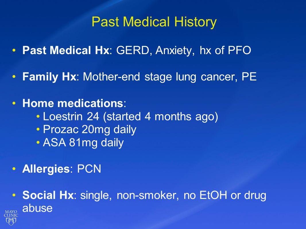 Past Medical History Past Medical Hx: GERD, Anxiety, hx of PFO