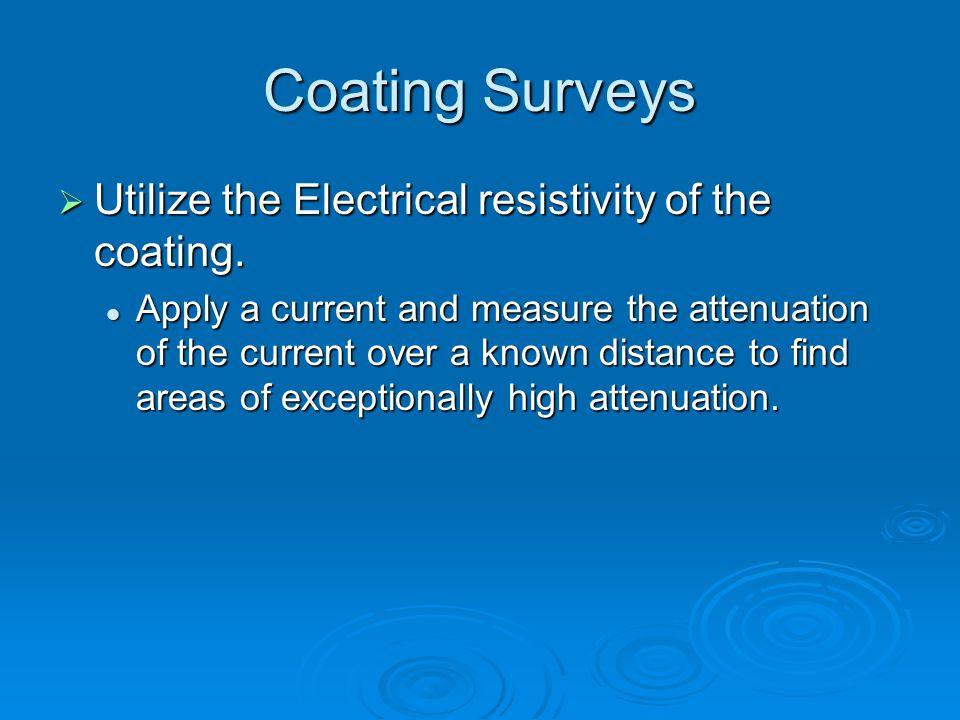 Coating Surveys Utilize the Electrical resistivity of the coating.