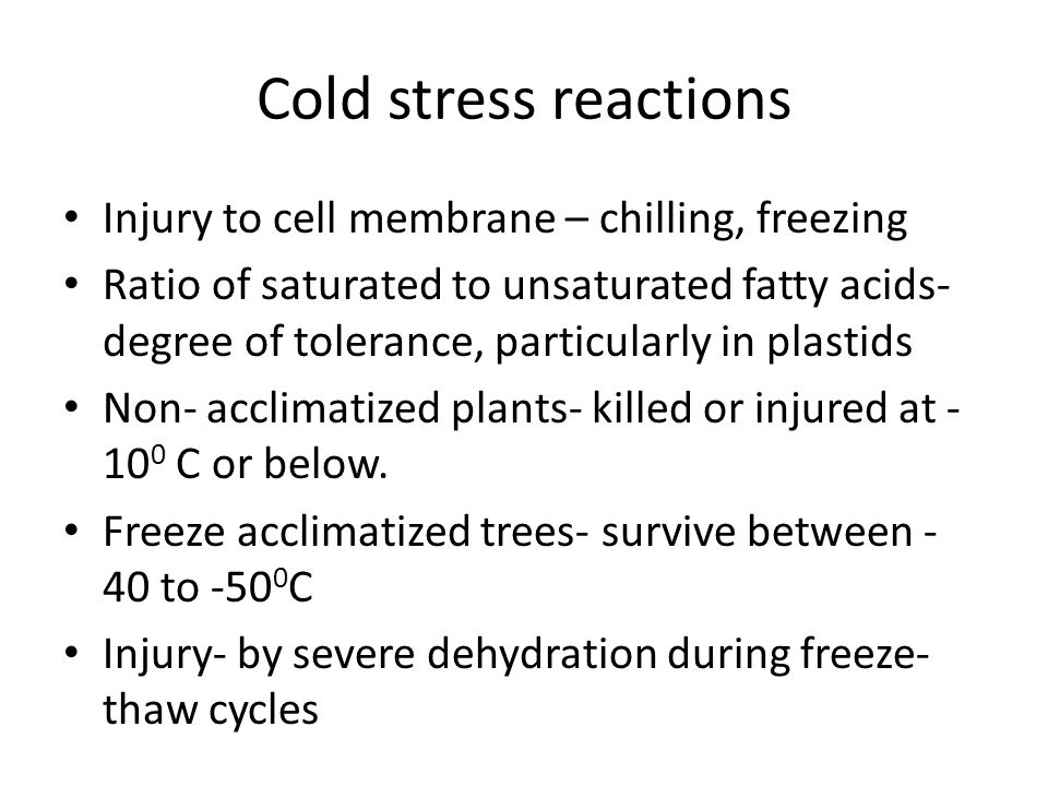 Cold stress reactions Injury to cell membrane – chilling, freezing