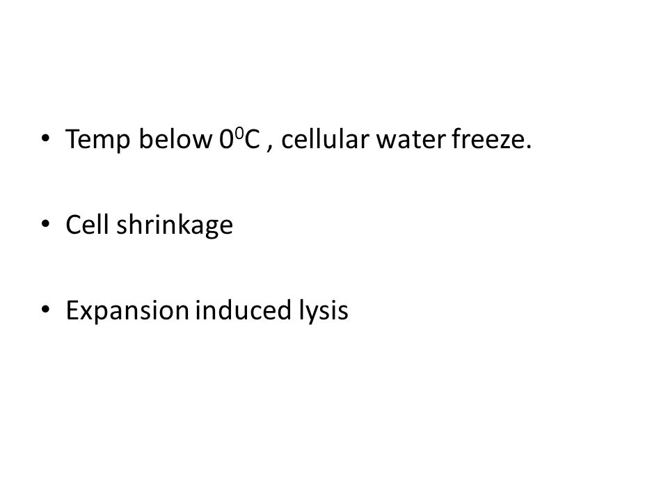 Temp below 00C , cellular water freeze.