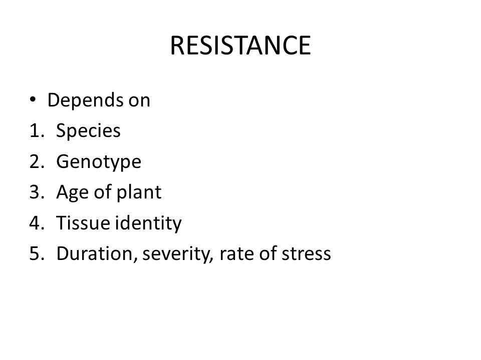 RESISTANCE Depends on Species Genotype Age of plant Tissue identity