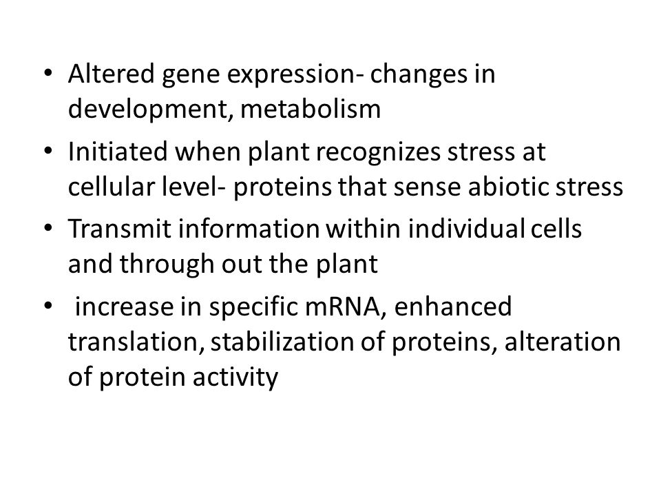 Altered gene expression- changes in development, metabolism
