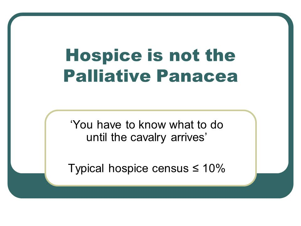 Hospice is not the Palliative Panacea