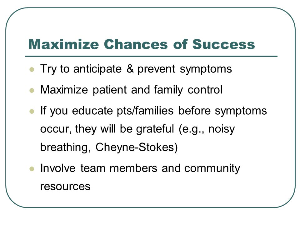 Maximize Chances of Success