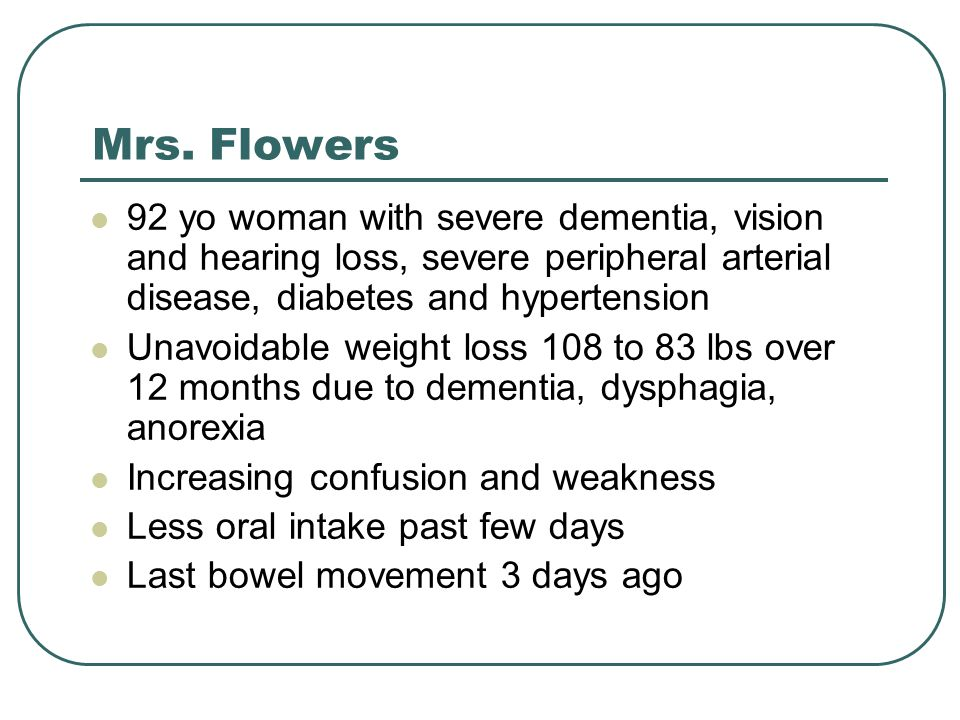 Mrs. Flowers 92 yo woman with severe dementia, vision and hearing loss, severe peripheral arterial disease, diabetes and hypertension.