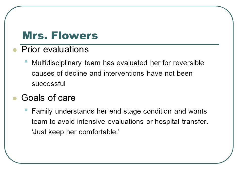 Mrs. Flowers Prior evaluations Goals of care