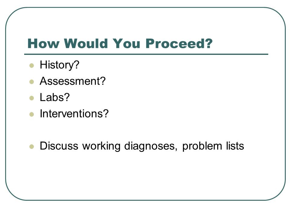 How Would You Proceed History Assessment Labs Interventions