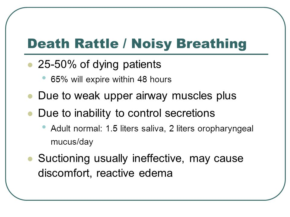 Death Rattle / Noisy Breathing