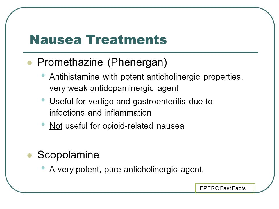 Nausea Treatments Promethazine (Phenergan) Scopolamine