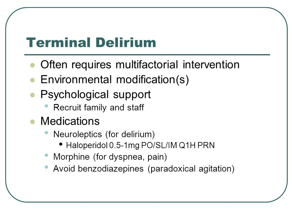 Terminal Delirium Often requires multifactorial intervention