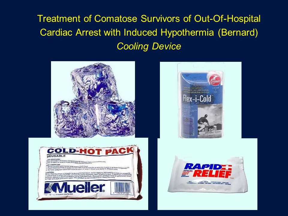 Treatment of Comatose Survivors of Out-Of-Hospital Cardiac Arrest with Induced Hypothermia (Bernard) Cooling Device