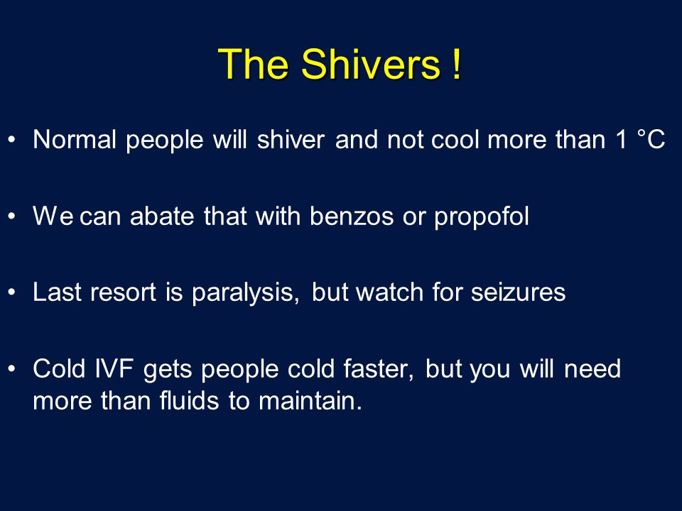 The Shivers ! Normal people will shiver and not cool more than 1 °C