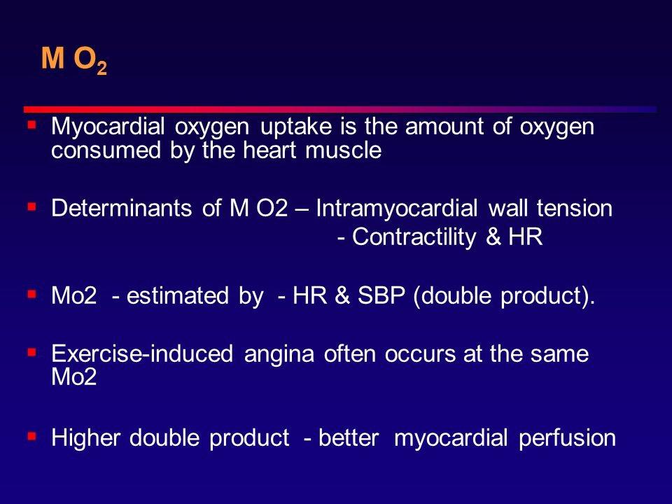 M O2 Myocardial oxygen uptake is the amount of oxygen consumed by the heart muscle. Determinants of M O2 – Intramyocardial wall tension.