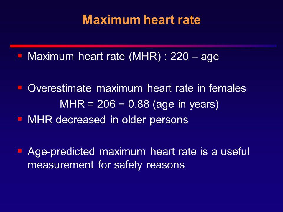 Maximum heart rate Maximum heart rate (MHR) : 220 – age
