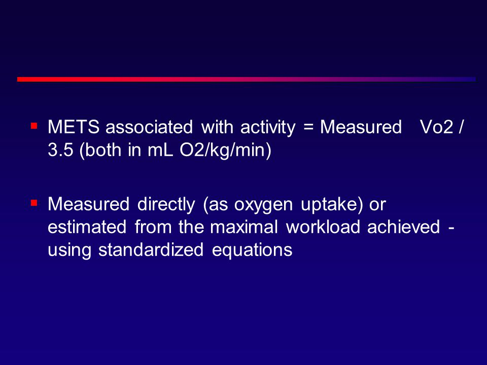 METS associated with activity = Measured Vo2 / 3