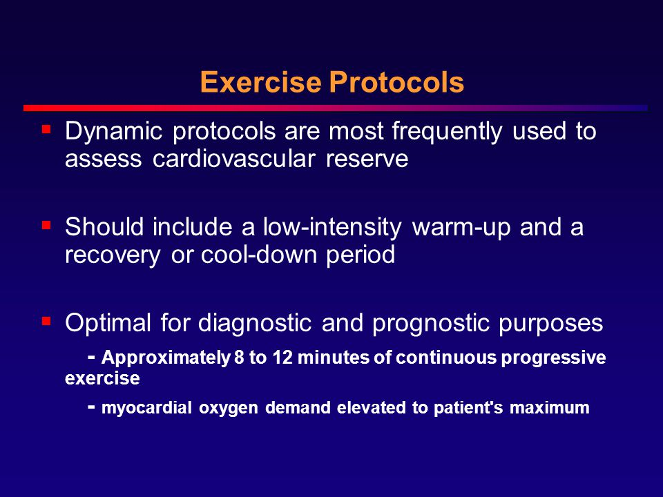 Exercise Protocols Dynamic protocols are most frequently used to assess cardiovascular reserve.