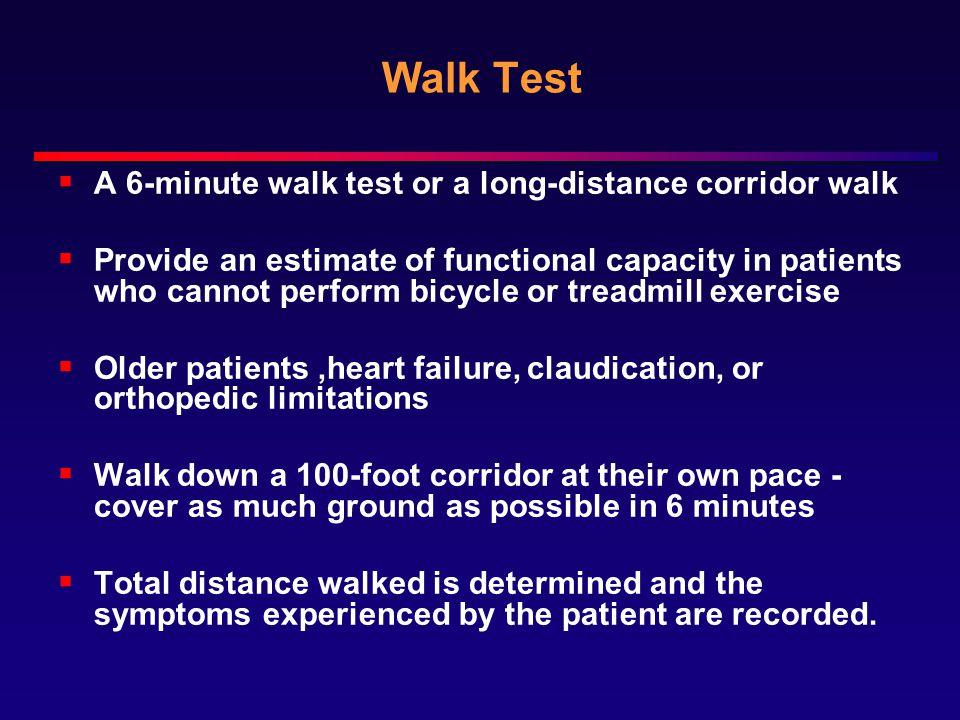 Walk Test A 6-minute walk test or a long-distance corridor walk