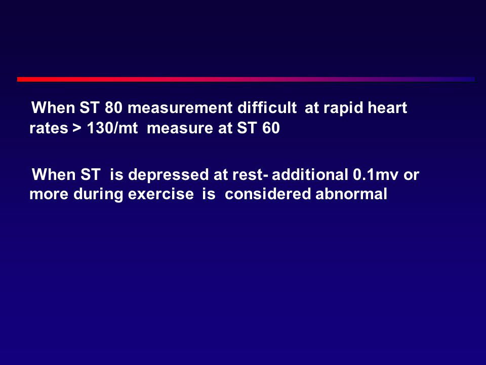 When ST 80 measurement difficult at rapid heart rates > 130/mt measure at ST 60