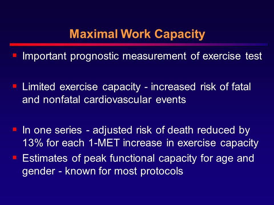 Maximal Work Capacity Important prognostic measurement of exercise test.