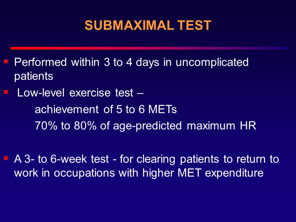 SUBMAXIMAL TEST Performed within 3 to 4 days in uncomplicated patients