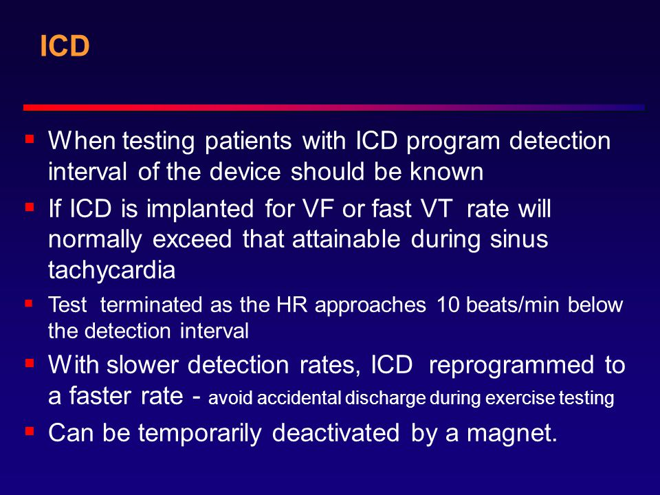 ICD When testing patients with ICD program detection interval of the device should be known.