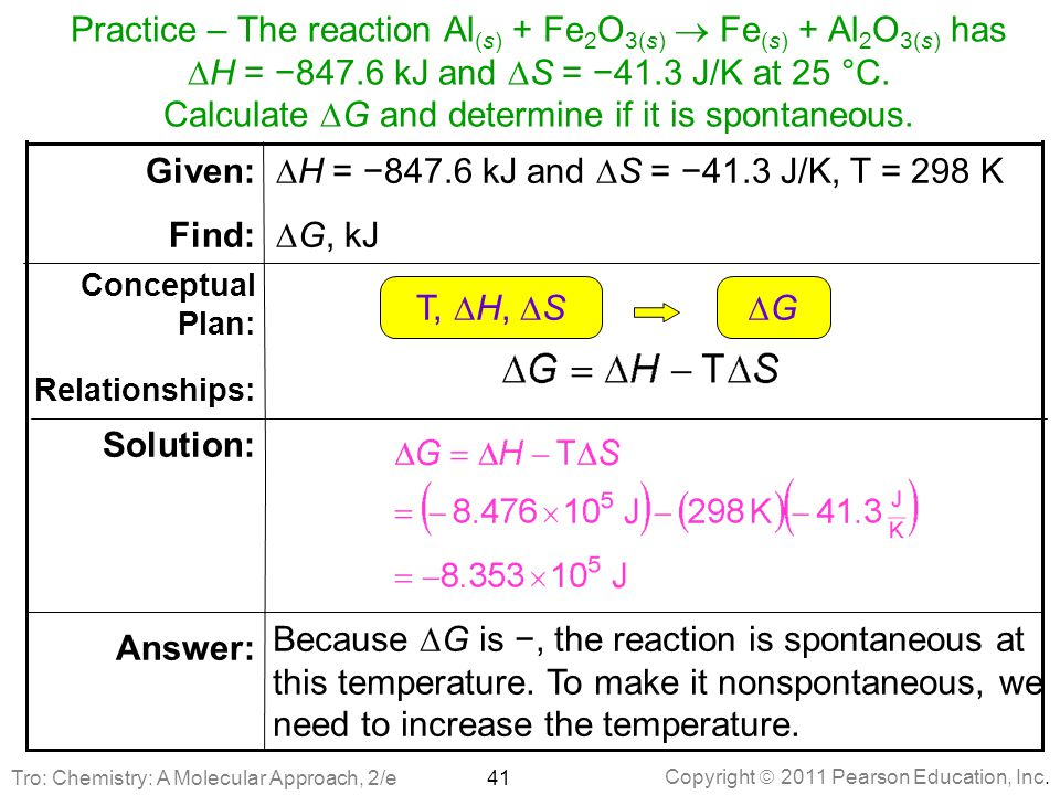 Practice – The reaction Al(s) + Fe2O3(s)  Fe(s) + Al2O3(s) has DH = −847.6 kJ and DS = −41.3 J/K at 25 °C. Calculate DG and determine if it is spontaneous.