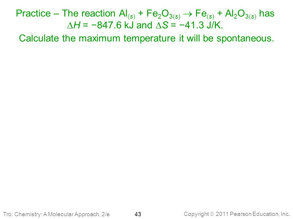 Practice – The reaction Al(s) + Fe2O3(s)  Fe(s) + Al2O3(s) has DH = −847.6 kJ and DS = −41.3 J/K. Calculate the maximum temperature it will be spontaneous.