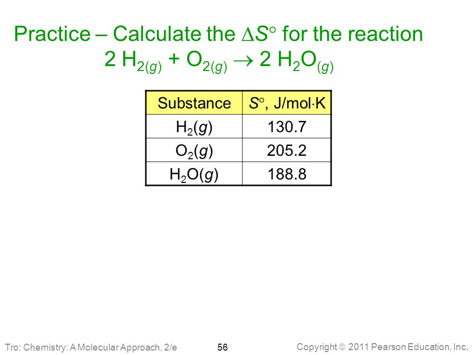 Practice – Calculate the DS for the reaction 2 H2(g) + O2(g)  2 H2O(g)