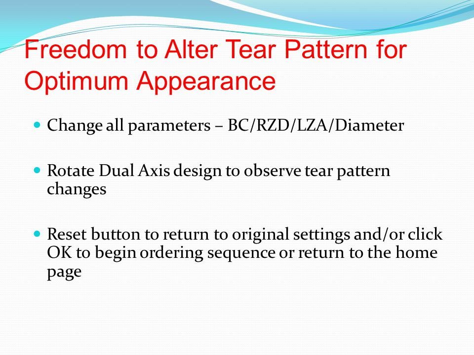 Freedom to Alter Tear Pattern for Optimum Appearance