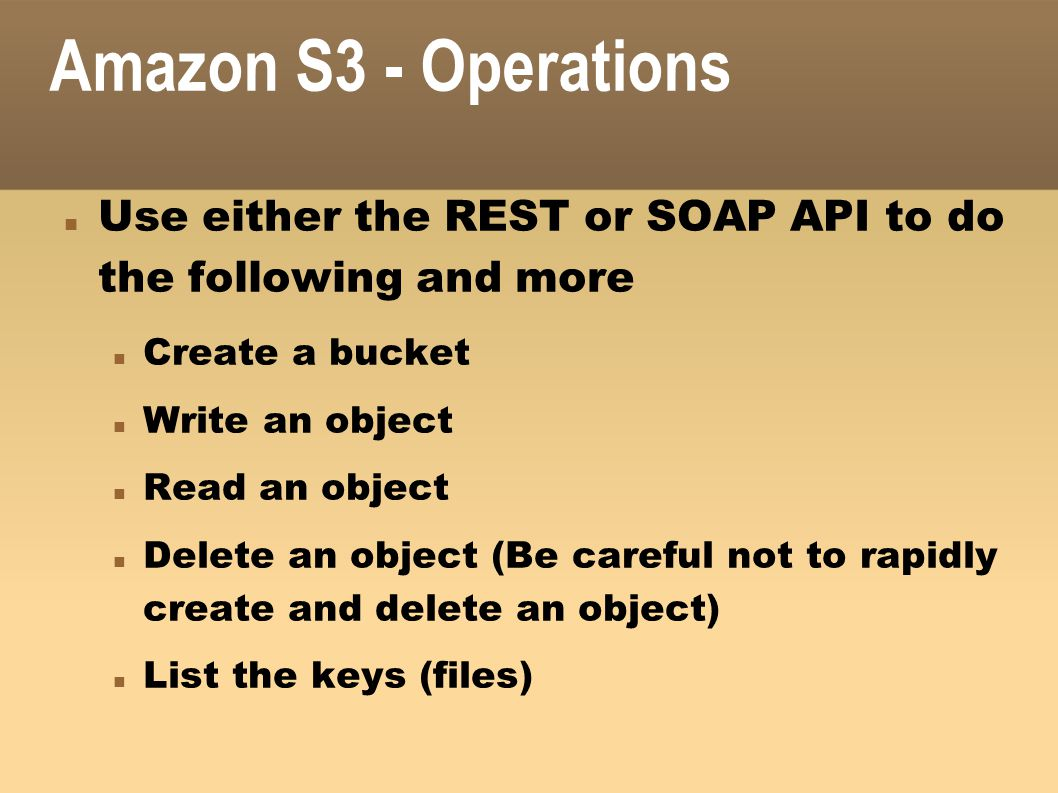 Amazon S3 - Operations Use either the REST or SOAP API to do the following and more. Create a bucket.