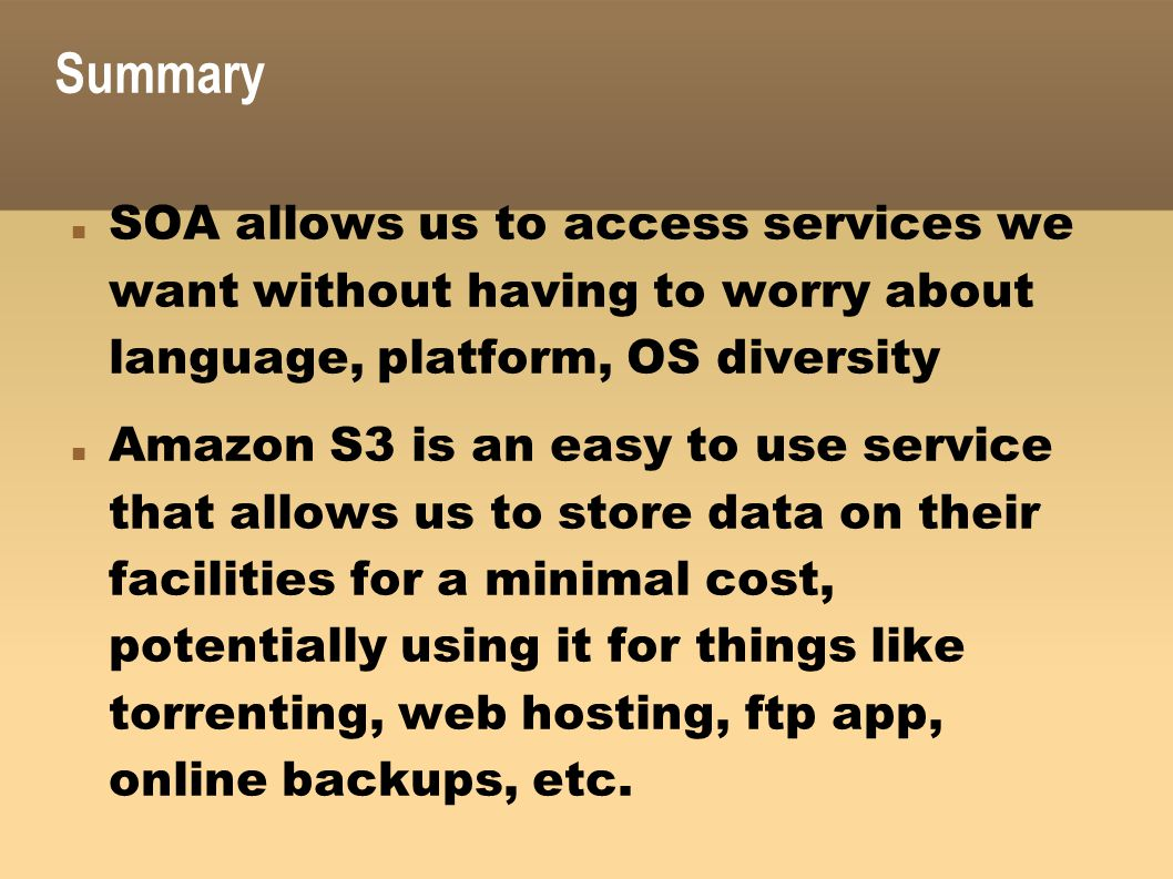 Summary SOA allows us to access services we want without having to worry about language, platform, OS diversity.