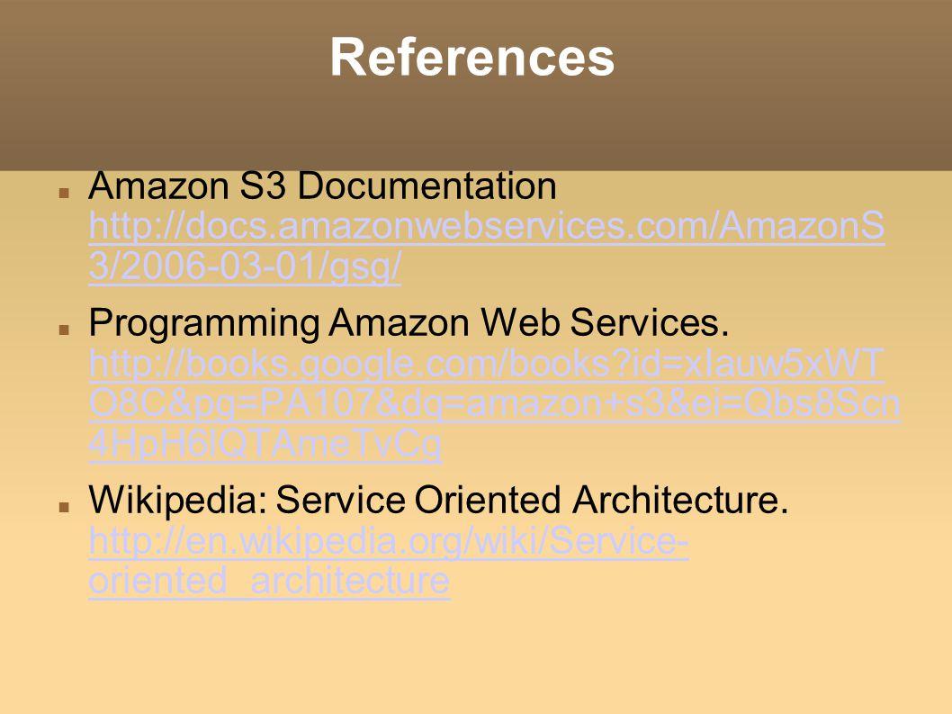 References Amazon S3 Documentation http://docs.amazonwebservices.com/AmazonS 3/2006-03-01/gsg/