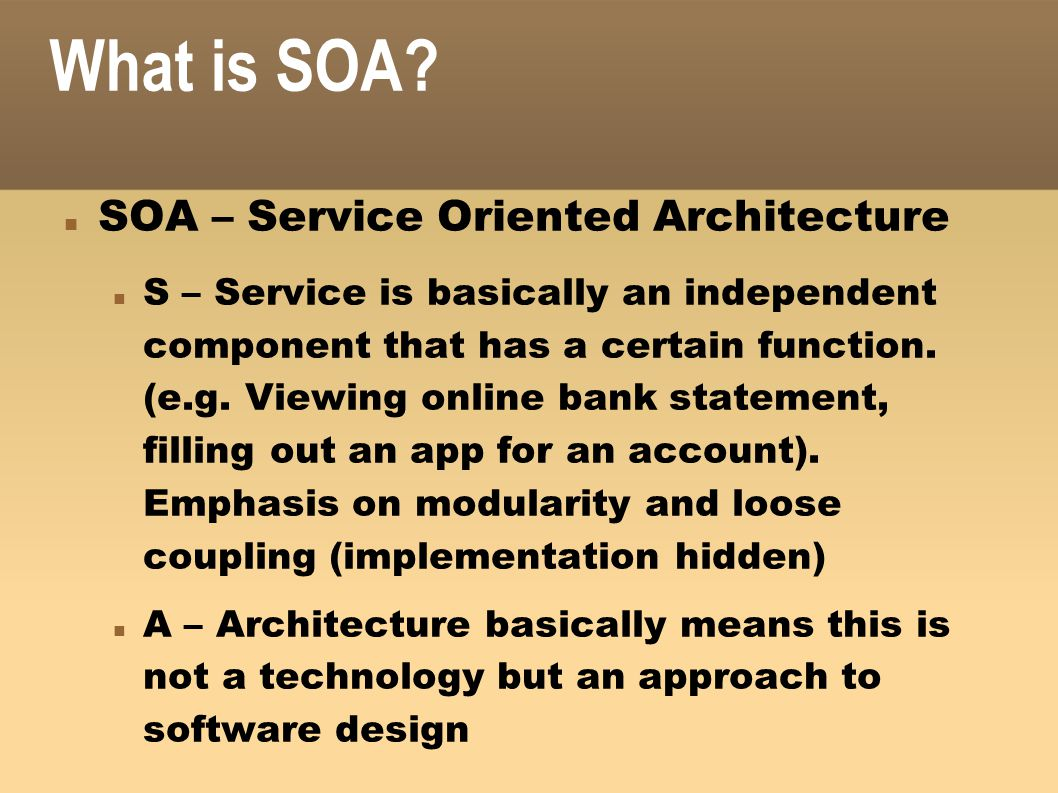 What is SOA SOA – Service Oriented Architecture