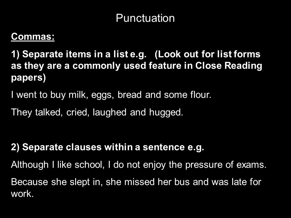 Punctuation Commas: 1) Separate items in a list e.g. (Look out for list forms as they are a commonly used feature in Close Reading papers)