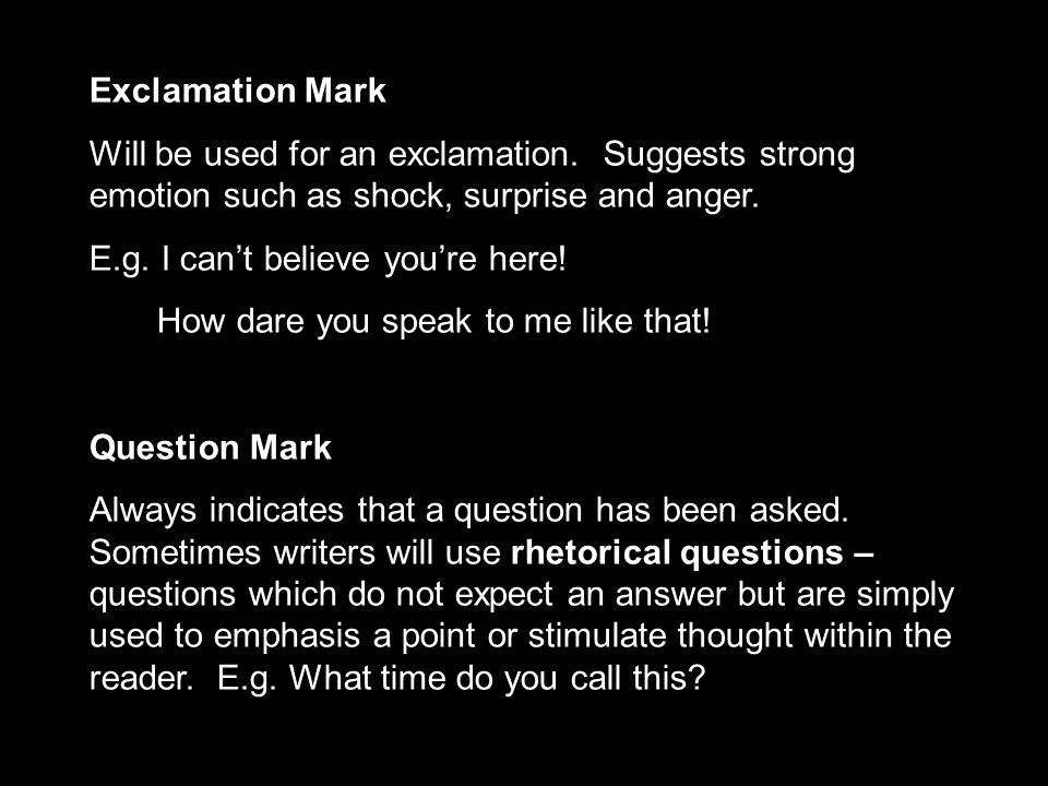 Exclamation Mark Will be used for an exclamation. Suggests strong emotion such as shock, surprise and anger.